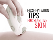 5 Post-Epilation Tips for a Prone to Acne/Breakouts Sensitive Skin