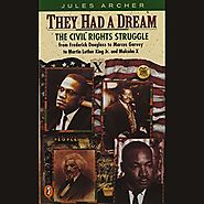 They Had a Dream: The Civil Rights Struggle from Frederick Douglass to Frederick Douglass to Marcus Garvey to Martin ...