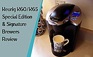 Keurig K60/K65 Special Edition & Signature Brewers Review