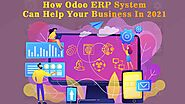 How Odoo ERP System Can Help Your Business In 2021