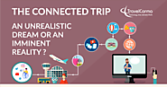 The Connected Trip – An Unrealistic Dream or an Imminent Reality?