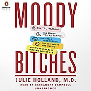 Moody Bitches: The Truth About the Drugs You're Taking, The Sleep You're Missing, The Sex You're Not Having, and What...