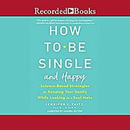 Amazon.com: How to Be Single and Happy: Science-Based Strategies for Keeping Your Sanity While Looking for a Soulmate...