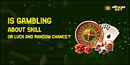 Is Gambling About Skill or Luck and Random Chance? – Allucanbet