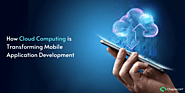 How Cloud-Computing is Transforming Mobile Application Development