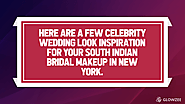 Here are a few celebrity wedding look inspiration for your South Indian Bridal Makeup in New York.
