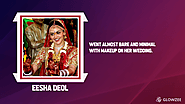 • Eesha Deol—went almost bare and minimal with makeup on her wedding.