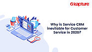 Why is Service CRM inevitable for Customer Service in 2020?