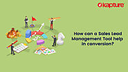 How Can a Sales Lead Management Tool Help in Conversion?