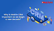 Why Is Mobile CRM Important as We Begin a New Decade?