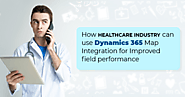 How Healthcare Industry can Improve Field Presence and Sales with Dynamics 365 Map Integration