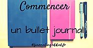 Comment débuter un bullet journal ? - Journaling Addict