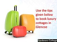 Use the tips given below to book luxury cottages in Glencoe