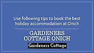 Use following tips to book the best holiday accommodation at Onich