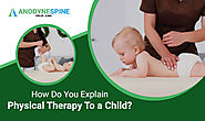 How Do You Explain Physical Therapy To A Child- Anodyne Spine Clinic