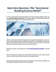 "Interview Question- The ""Investment Banking Courses Delhi?"""