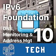 IPv6 Foun­da­tion Part 10: IPv6 DNS, Mon­i­tor­ing & Address Man­age­ment