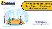 How to Shrug off Driving Test Stress – Tips from the Best Mentors
