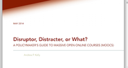 Disruptor, Distracter, or What? : A Policymaker's Guide to Massive Open Online Courses (MOOCS)