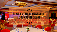 Top 15 Best Event Managment Course in Delhi