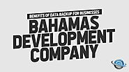 Benefits Of Data Backup For Businesses | Bahamas Development Company