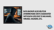• Data backup also helps in avoiding huge costs associated with data loss due to malware, viruses, hackers, etc.