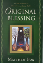 Original blessing: a primer in creation spirituality - Matthew Fox