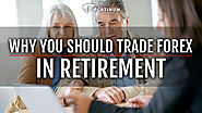 Forex Trading as a Retirement Investment - Here's why Forex Works