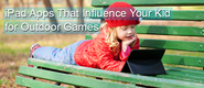 IPad Apps That Influence Your Kid for Outdoor Games