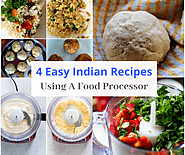 4 Easy Indian Recipes You Can Make In a Best Food Processor