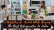 5 Mistakes That Should Be Avoided While Buying The Best Refrigerator In India