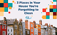 3 Places in Your House You're Forgetting to Clean - CLEAN HOUSE INC