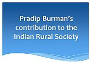 Pradip Burman'S Contribution to the Indian Rural Society |authorSTREAM