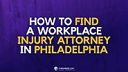 How To Find A Workplace Injury Attorney In Philadelphia