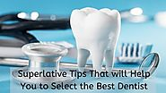 Superlative Tips That will Help You to Select the Best Dentist