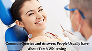 Common Queries and Answers People Usually have About Teeth Whitening