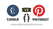 Tumblr vs Pinterest, Which one is best for you? | Millionaire Addicted