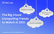 The Big Cloud Computing Trends to Watch in 2021