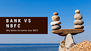 Why Banks are better than NBFC?