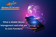 What is Mobile Device Management and What are its Core Functions?