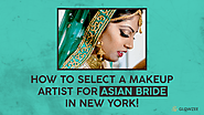 How To Select A Makeup Artist For Asian Bride In New York