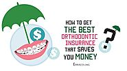 How to Get the Best Orthodontic Insurance that Saves You Money
