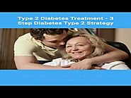 Type 2 Diabetes Treatment - 3 Step Diabetes Type 2 Strategy
