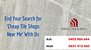 End Your Search for 'Cheap Tile Shops Near Me' With Us