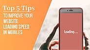 Top 5 Tips To Improve Your Website Loading Speed In Mobiles