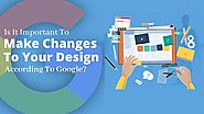 Is It Important To Make Changes To Your Design According To Google?