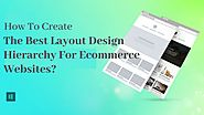 How To Create The Best Layout Design Hierarchy For Ecommerce Websites?