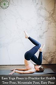 Easy Yoga Poses to Practice for Health Posted: March 6, 2020 @ 8:54 am