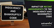 IMPACT OF RECENT AMENDMENTS TO THE INSOLVENCY AND BANKRUPTCY CODE