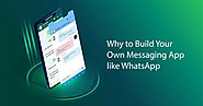 Why to Create Your Own Messaging App like WhatsApp